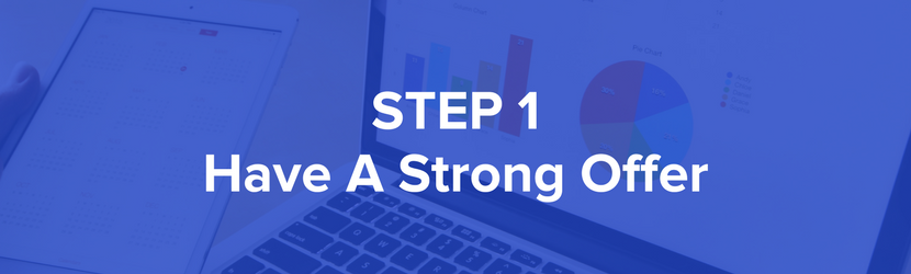 Step 1 - Have a Strong Offer - What is it and what can it do for me?