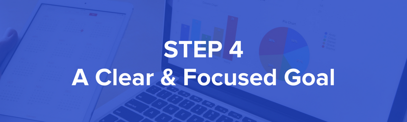 Step 4 - Decide on a clear and focused goal - test one thing at a time